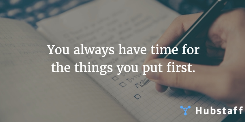 You always have time for the things you put first.