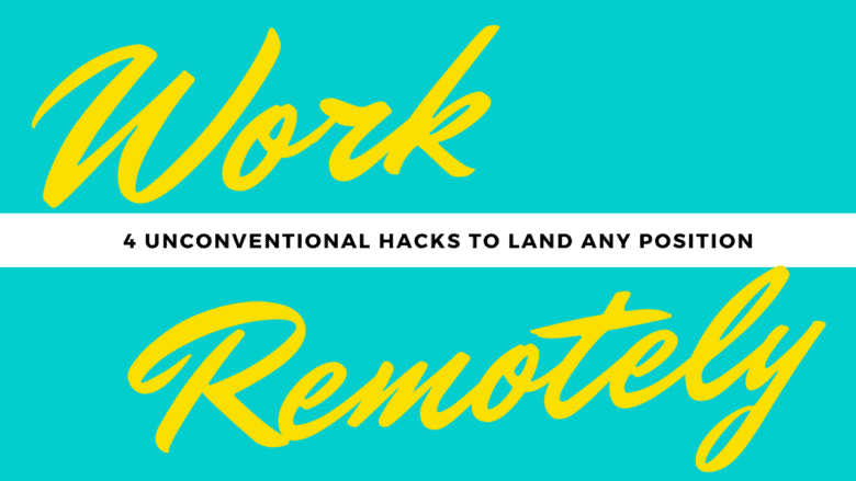 Work Remotely: 4 Unconventional Hacks To Land Any Remote Work Position