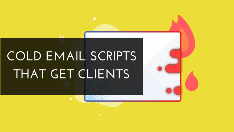 Cold Email Scripts That Get Clients and 7 Action-Steps To Make Them Work For You