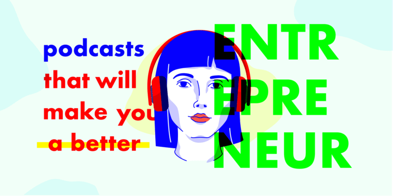 The Business Podcasts That Will Make You a Better Entrepreneur in 2018