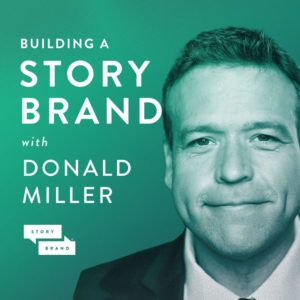 Building a story brand with Donald Miller Podcast
