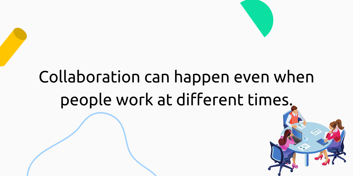 Collaboration is possible even with asynchronous schedules