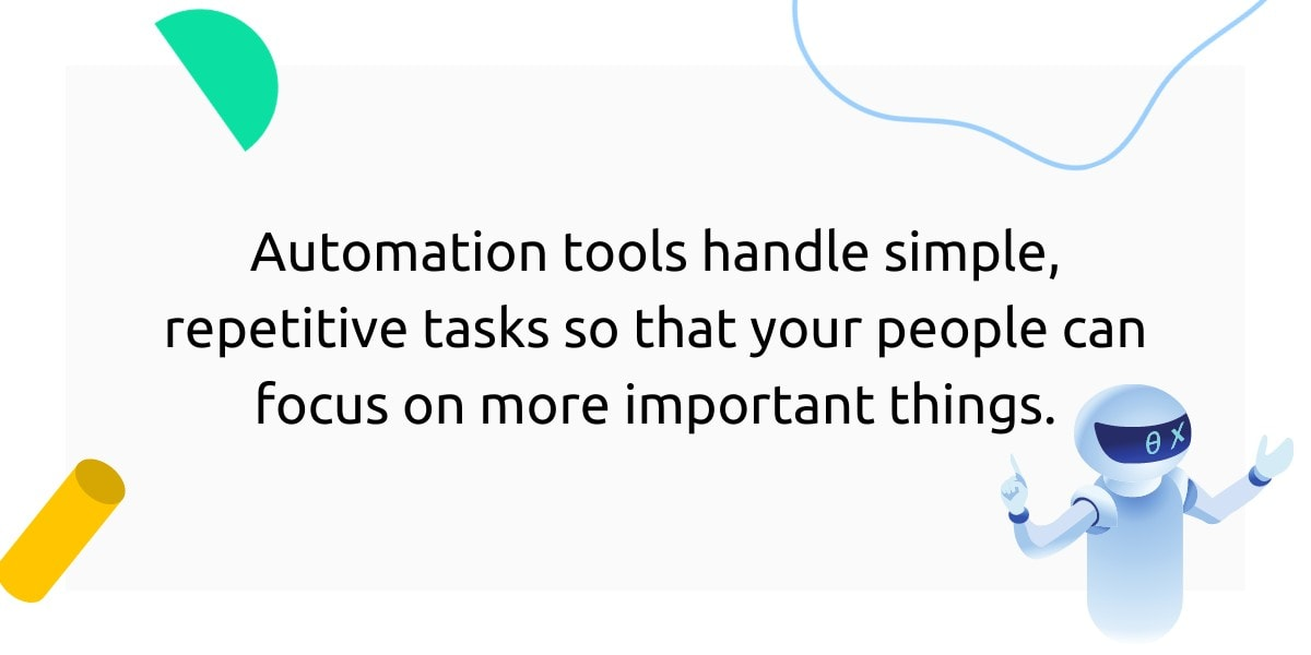 Automation tools let your team to focus on more important work